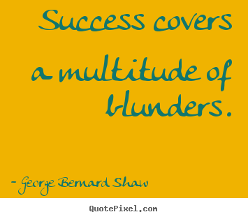 Success quotes - Success covers a multitude of blunders.