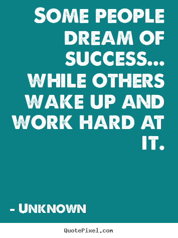 Success quotes - Some people dream of success... while others wake up and..