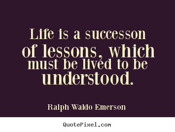 Quotes about success - Life is a successon of lessons, which must..