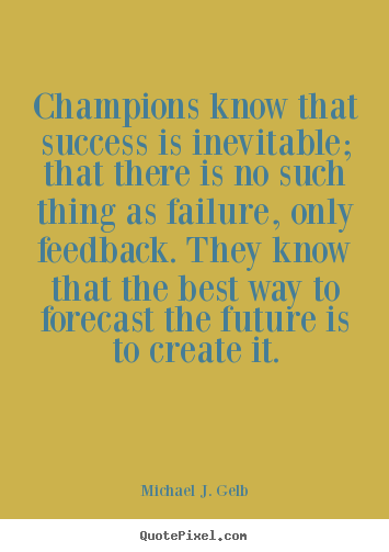 Quotes about success - Champions know that success is inevitable; that there..