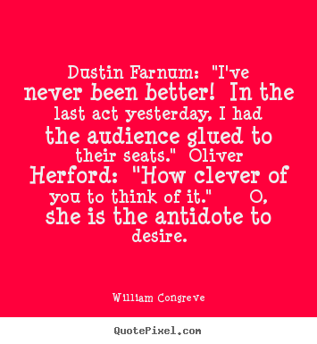 "Success quote - Dustin farnum: ""i've never been better! in the last act yesterday,.."