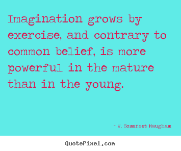 Sayings about success - Imagination grows by exercise, and contrary to common..