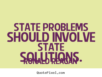 Success quotes - State problems should involve state solutions.