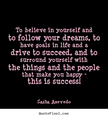Success quote - To believe in yourself and to follow your dreams,..