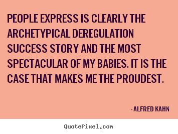Quotes about success - People express is clearly the archetypical deregulation..
