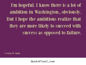 Quote about success - I'm hopeful. i know there is a lot of ambition in washington, obviously...