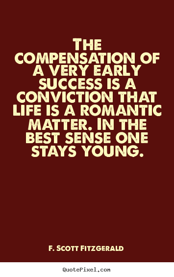 Success sayings - The compensation of a very early success is..