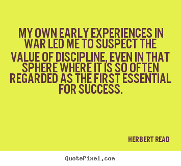 Success quote - My own early experiences in war led me to suspect the value..