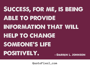 Quotes about success - Success, for me, is being able to provide information..