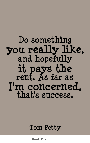 Create your own image quote about success - Do something you really like, and hopefully it pays..