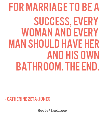 For marriage to be a success, every woman and every.. Catherine Zeta-Jones best success quotes