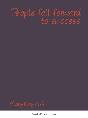 How to design picture quote about success - People fall forward to success.