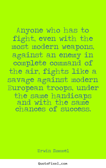 Success quote - Anyone who has to fight, even with the most modern..