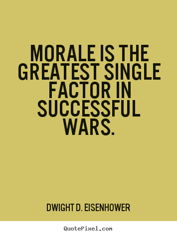 Morale is the greatest single factor in successful.. Dwight D. Eisenhower best success quotes