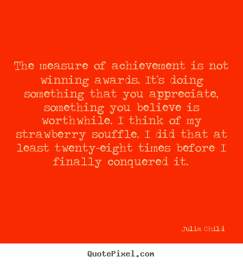Success quotes - The measure of achievement is not winning awards...