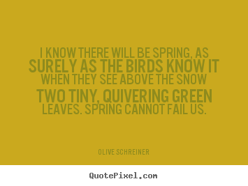 Quotes about success - I know there will be spring, as surely as the birds know it..