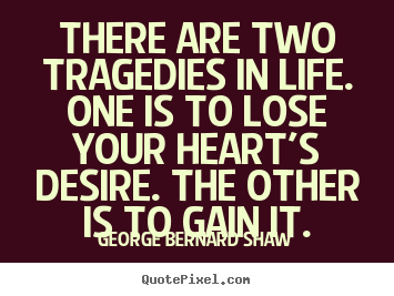 Create custom picture quotes about success - There are two tragedies in life. one is to lose your heart's desire...