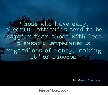 Make picture quotes about success - Those who have easy, cheerful attitudes tend to be..