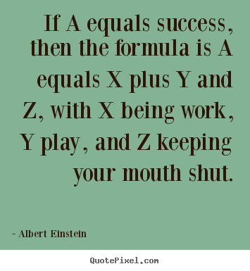 Create custom image quote about success - If a equals success, then the formula is a..