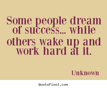 Unknown image quotes - Some people dream of success... while others wake up and.. - Success quotes