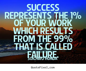 Sayings about success - Success represents the 1% of your work which results from the..