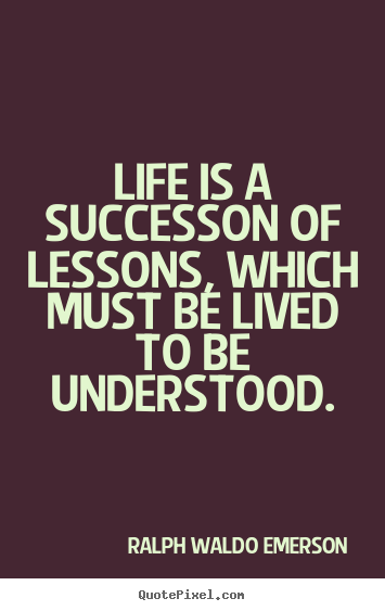 Success quotes - Life is a successon of lessons, which must be lived to be understood.