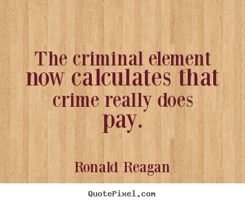 How to make picture quotes about success - The criminal element now calculates that crime..
