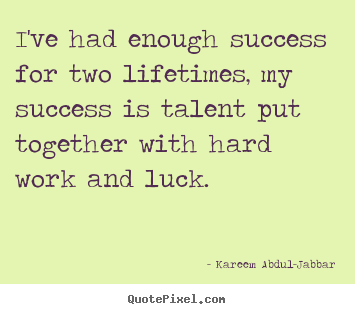 Kareem Abdul-Jabbar picture quotes - I've had enough success for two lifetimes, my success is talent.. - Success quotes