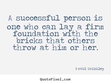 Sayings about success - A successful person is one who can lay a firm foundation..