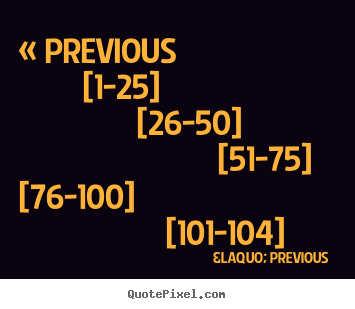 « Previous picture quotes - « previous  [1-25]  [26-50]  [51-75]  [76-100]  [101-104]  - Success quotes