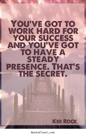 Quote about success - You've got to work hard for your success and you've..