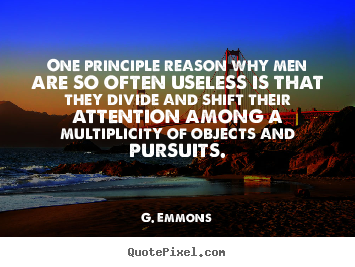 Quotes about success - One principle reason why men are so often useless is that they..