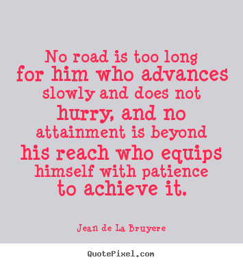Quote about success - No road is too long for him who advances..