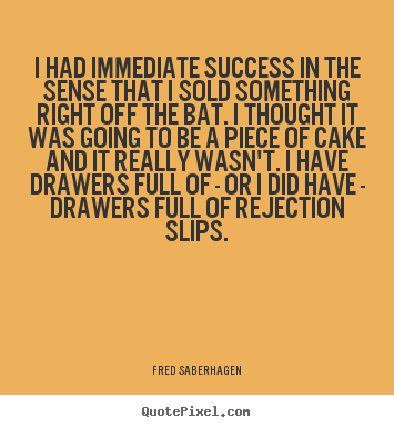 Create custom poster quote about success - I had immediate success in the sense that i sold something right off..