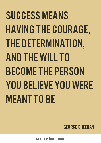 Diy poster quotes about success - Success means having the courage, the determination, and the will to become..