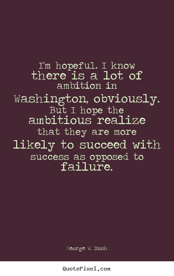 Design your own picture quotes about success - I'm hopeful. i know there is a lot of ambition in washington, obviously...