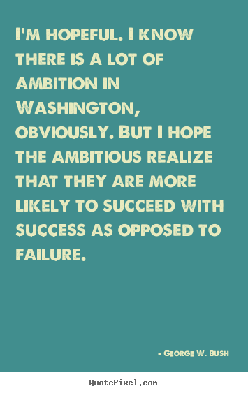 Success quote - I'm hopeful. i know there is a lot of ambition..