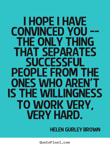Quote about success - I hope i have convinced you -- the only thing that separates successful..