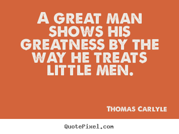 Success quote - A great man shows his greatness by the way he treats little..