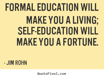 Success quotes - Formal education will make you a living; self-education..