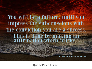 Florence Scovel Shinn picture quotes - You will be a failure, until you impress the subconscious with.. - Success quotes