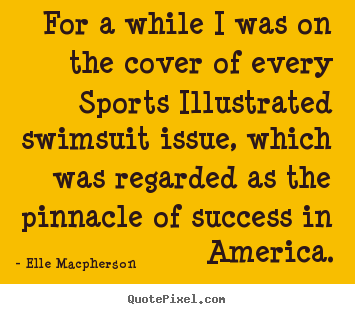 Success quotes - For a while i was on the cover of every sports illustrated..