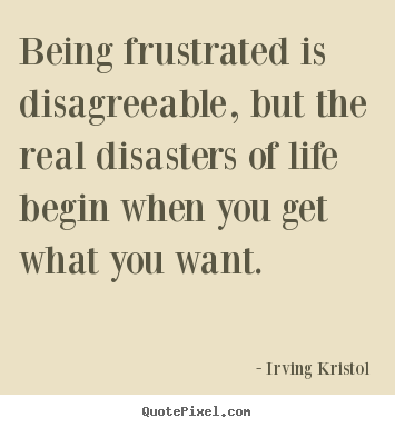 Quotes about success - Being frustrated is disagreeable, but the real disasters of..