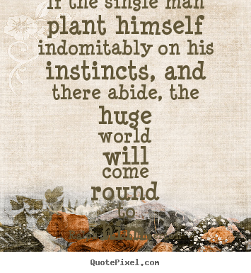 Success quotes - If the single man plant himself indomitably on his instincts, and there..