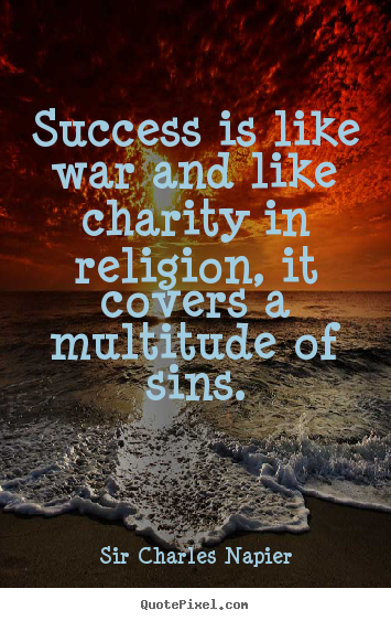 Sayings about success - Success is like war and like charity in religion,..