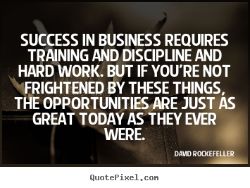 David Rockefeller picture quotes - Success in business requires training and discipline.. - Success quotes
