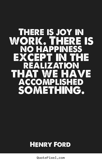 Quote about success - There is joy in work. there is no happiness except in the..
