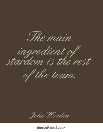 Quotes about success - The main ingredient of stardom is the rest of the team.