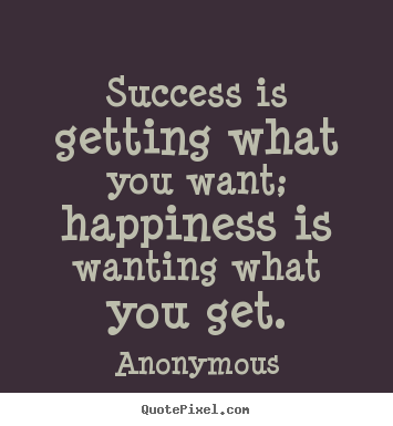 Customize picture quotes about success - Success is getting what you want; happiness..