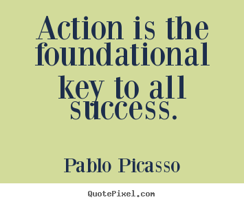 Success quote - Action is the foundational key to all success.